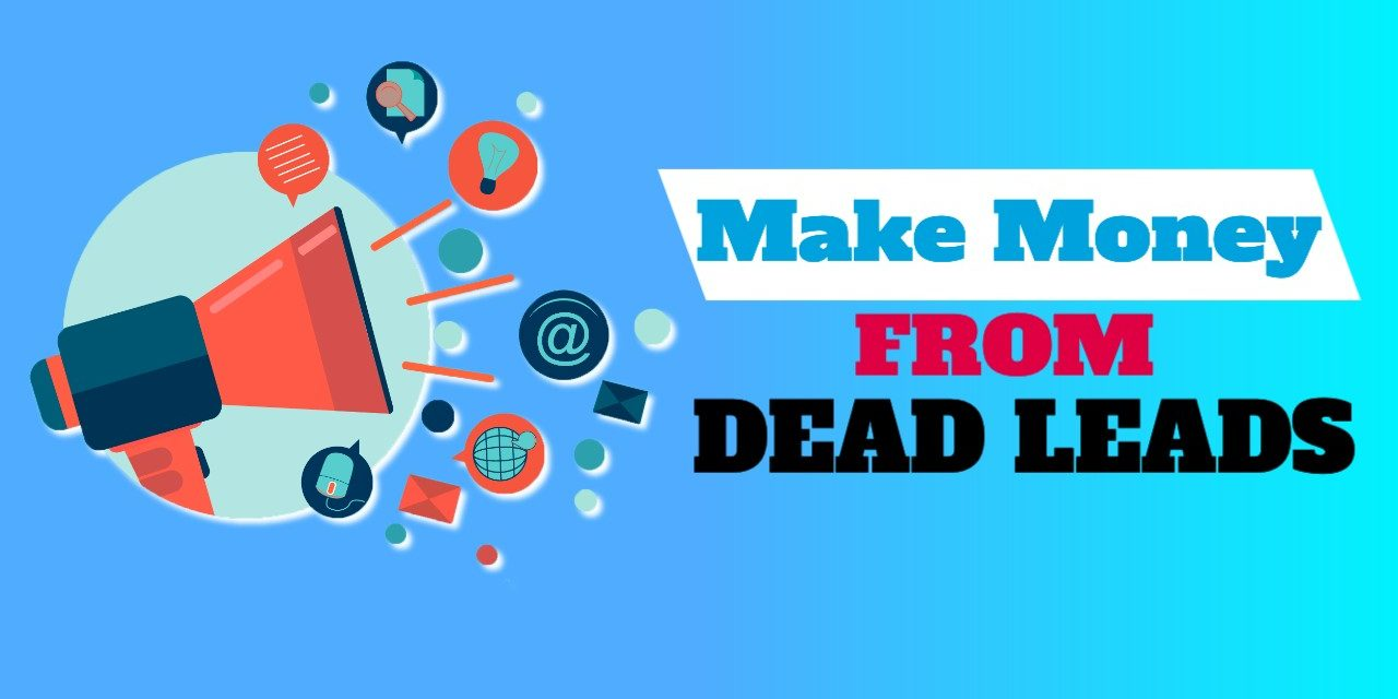 How to Revive Dead Leads to Make Money Online