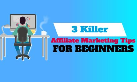 3 Killer Affiliate Marketing Tips for Beginners in 2019